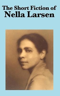 The Short Fiction of Nella Larsen by Nella Larsen