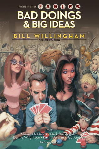 Bad Doings and Big Ideas: A Bill Willingham Deluxe Edition by Paul Guinan, Mark Buckingham, Bill Willingham, Shawn McManus