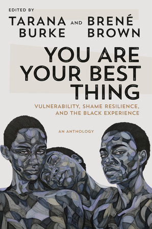 You Are Your Best Thing: Vulnerability, Shame Resilience, and the Black Experience by Tarana Burke, Brené Brown
