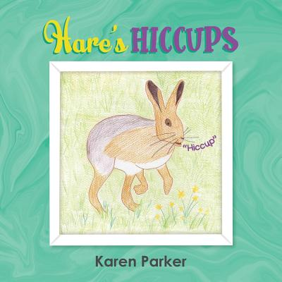 Hares Hiccups by Karen Parker