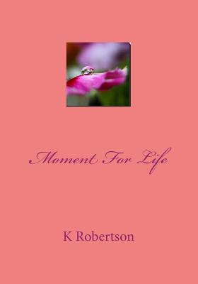 Moment FOR Life by Kimberly Robertson