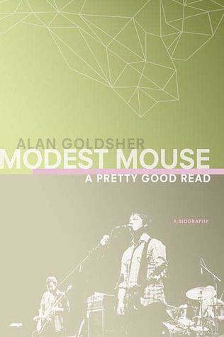 Modest Mouse: A Pretty Good Read by Alan Goldsher