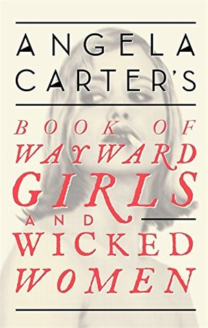 Book of Wayward Girls and Wicked Women by Angela Carter