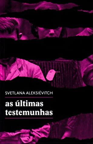 As Últimas Testemunhas by Svetlana Alexievich, Cecília Rosas