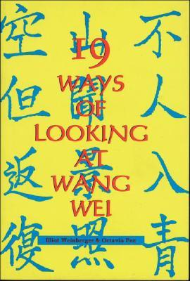 19 Ways of Looking at Wang Wei: How a Chinese Poem is Translated by Octavio Paz, Wang Wei, Eliot Weinberger