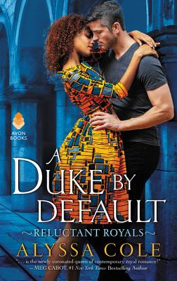 A Duke by Default: Reluctant Royals by Alyssa Cole