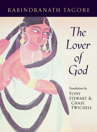 The Lover of God by Chase Twichell, Rabindranath Tagore