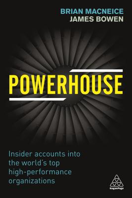 Powerhouse: Insider Accounts Into the World's Top High-Performance Organizations by Brian MacNeice, James Bowen