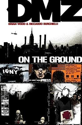 DMZ, Vol. 1: On the Ground by Brian Azzarello, Brian Wood, Riccardo Burchielli