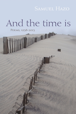 And the Time Is: Poems, 1958-2013 by Samuel Hazo