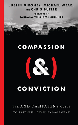 Compassion (&) Conviction: The and Campaign's Guide to Faithful Civic Engagement by Justin Giboney, Michael Wear, Chris Butler