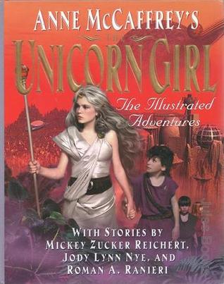 Anne McCaffrey's Unicorn Girl: The Illustrated Adventures by John Ridgway, Roman A. Ranieri, Robin Cline, Mickey Zucker Reichert, Jody Lynn Nye