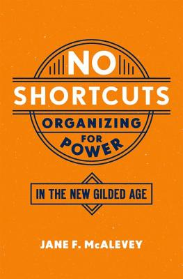 No Shortcuts: Organizing for Power in the New Gilded Age by Jane McAlevey