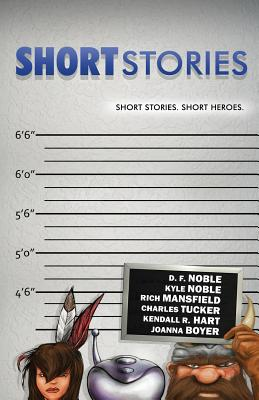 SHORT stories: Short stories. Short heroes. by Charles Tucker, Don Noble, Kyle Noble