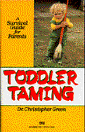 Toddler Taming: A Survival Guide for Parents by Christopher Green