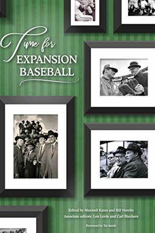 Time for Expansion Baseball (The SABR Digital Library Book 61) by Rob Neyer, Len Levin, Maxwell Kates, Leslie Heaphy, Rory Costello, Gregory H. Wolf, Bill Nowlin, Warren Corbett, Carl Riechers
