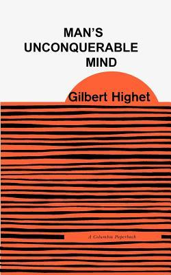 Man's Unconquerable Mind by Gilbert Highet