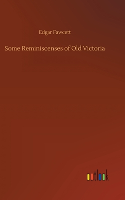 Some Reminiscenses of Old Victoria by Edgar Fawcett