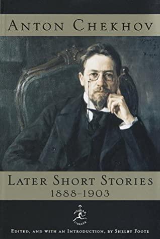 Later Short Stories, 1888-1903 by Constance Garnett, Shelby Foote, Anton Chekhov