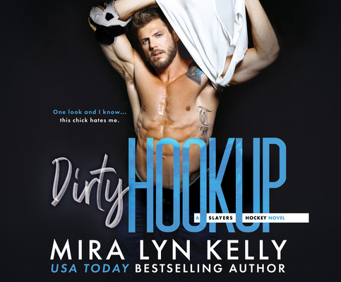 Dirty Hookup by Mira Lyn Kelly