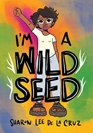 I'm a Wild Seed: My Graphic Memoir on Queerness and Decolonizing the World by Sharon Lee De La Cruz