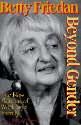 Beyond Gender: The New Politics of Work and Family by Betty Friedan