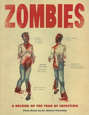 Zombies: A Record of the Year of Infection: Field Notes by Dr. Robert Twombly by Don Roff, Chris Lane