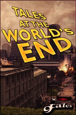 Tales At The World's End (The Nine Tales Series) by Bill Rasmussen, George Strasburg, Thomas Canfield, Steven Reasonover, Sara Green, A.R. Jesse