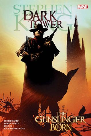 The Dark Tower: The Gunslinger Born by Robin Furth, Peter David, Stephen King, Jae Lee, Richard Isanove