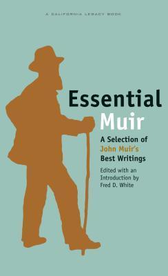 Essential Muir: A Selection of John Muir's Best Writings by Fred D. White, John Muir