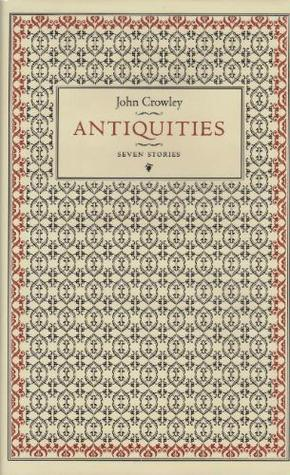 Antiquities: Seven Stories by John Crowley