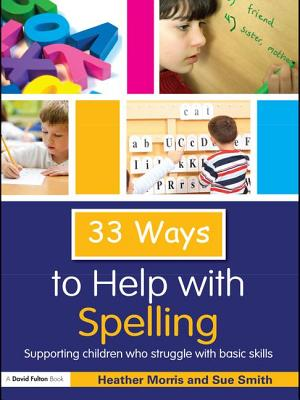 33 Ways to Help with Spelling: Supporting Children Who Struggle with Basic Skills by Heather Morris, Sue Smith