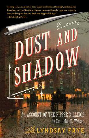 Dust and Shadow: An Account of the Ripper Killings by Dr. John H. Watson by Lyndsay Faye