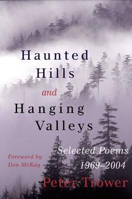 Haunted Hills and Hanging Valleys: Selected Poems 1969-2004 by Peter Trower