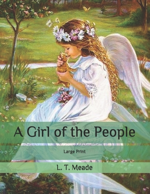 A Girl of the People: Large Print by L. T. Meade