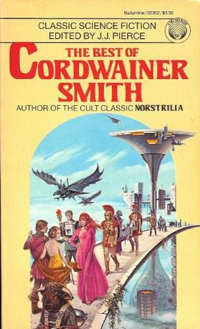 The Best of Cordwainer Smith by Cordwainer Smith, J.J. Pierce