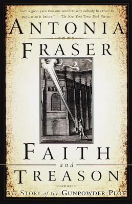 Faith and Treason: The Story of the Gunpowder Plot by Antonia Fraser