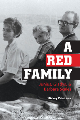 A Red Family: Junius, Gladys, & Barbara Scales by Mickey Friedman