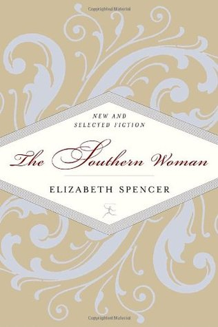 The Southern Woman: New and Selected Fiction by Elizabeth Spencer