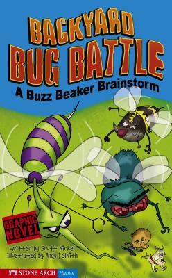 Backyard Bug Battle: A Buzz Beaker Brainstorm by Scott Nickel