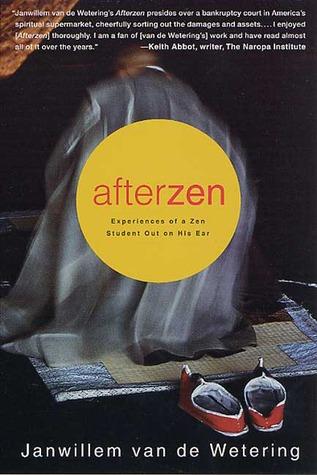 Afterzen: Experiences of a Zen Student Out on His Ear by Janwillem van de Wetering
