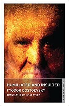 Humiliated and Insulted: From the Notes of an Unsuccessful Author by Fyodor Dostoyevsky