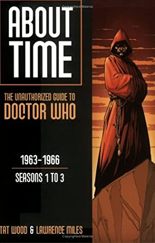 About Time 1: The Unauthorized Guide to Doctor Who by Lawrence Miles, Tat Wood