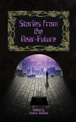 Stories from the Near-Future by Steven Grassie, David J. Gibbs, Jonathan Shipley