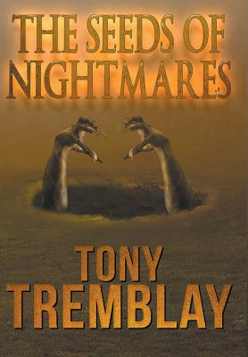 The Seeds of Nightmares by Tony Tremblay
