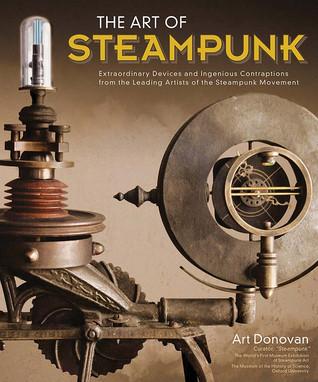 The Art of Steampunk by Art Donovan, Jim Bennett, G.D. Falksen