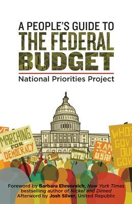 A People's Guide to the Federal Budget by Mattea Kramer, National Priorities Project, Josh Silver, Barbara Ehrenreich