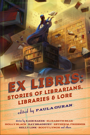 Ex Libris: Stories of Librarians, Libraries, and Lore by Paula Guran