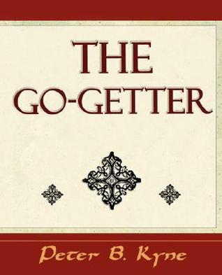 The Go-Getter (a Story That Tells You How to Be One) by Peter B. Kyne