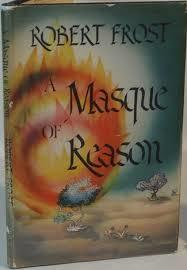 A Masque Of Reason by Robert Frost